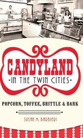 Candyland in the Twin Cities by Susan M Barbieri