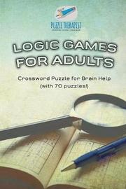 Logic Games for Adults Crossword Puzzle for Brain Help (with 70 Puzzles!) by Puzzle Therapist