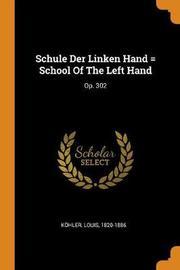 Schule Der Linken Hand = School of the Left Hand by Kohler Louis 1820-1886