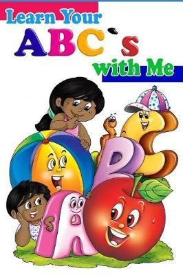 LEARN YOUR ABC's WITH ME by Lakeisha Gardner