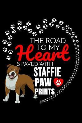 The Road To My Heart Is Paved With Stafforshire Bull Terrier Paw Prints by Harriets Dogs