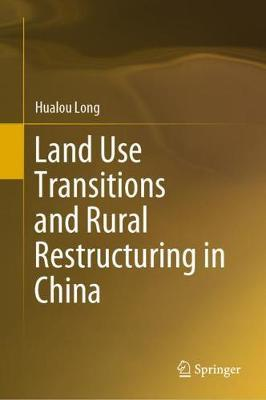 Land Use Transitions and Rural Restructuring in China by Hualou Long