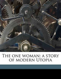 The One Woman; A Story of Modern Utopia by Thomas Dixon
