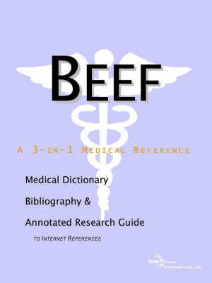 Beef - A Medical Dictionary, Bibliography, and Annotated Research Guide to Internet References