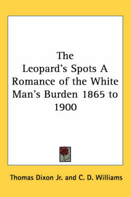 The Leopard's Spots A Romance of the White Man's Burden 1865 to 1900 by Thomas Dixon Jr.