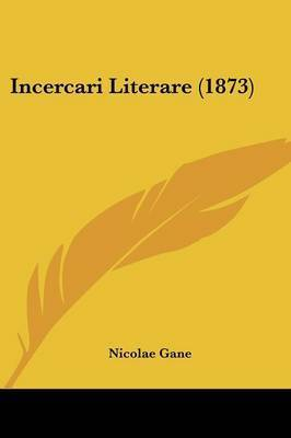 Incercari Literare (1873) by Nicolae Gane