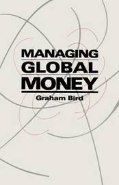 Managing Global Money by Graham Bird