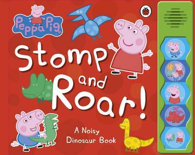 Peppa Pig: Stomp and Roar! A Noisy Dinosaur Book by Peppa Pig