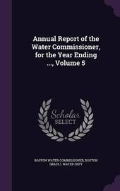 Annual Report of the Water Commissioner, for the Year Ending ..., Volume 5 by Boston Water Commissioner image