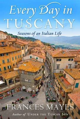 Every Day in Tuscany by Frances Mayes image