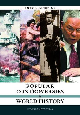 Popular Controversies in World History: 1900 C.E. to the Present