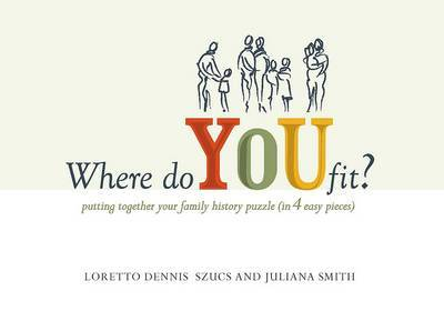 Where Do You Fit: Putting Together Your Family History Puzzle (in 4 Easy Pieces) by Loretto Dennis Szucs image