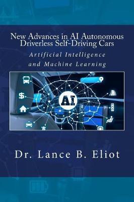 New Advances in AI Autonomous Driverless Self-Driving Cars by Lance Eliot