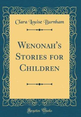 Wenonah's Stories for Children (Classic Reprint) by Clara Louise Burnham