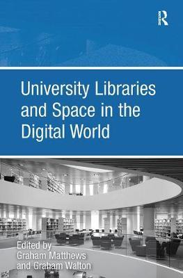 University Libraries and Space in the Digital World by Graham Walton image