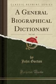 A General Biographical Dictionary, Vol. 2 of 3 (Classic Reprint) by John Gorton image