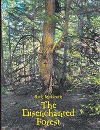 The Disenchanted Forest by Rick McGrath