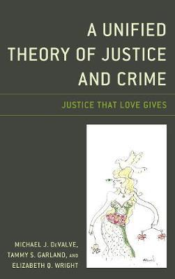 A Unified Theory of Justice and Crime by Michael J. DeValve