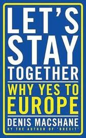 Let's Stay Together by Denis MacShane