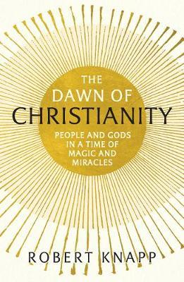 The Dawn of Christianity by Robert Knapp