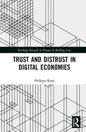 Trust and Distrust in Digital Economies by Philippa Ryan
