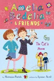 Amelia Bedelia & Friends #2: Amelia Bedelia & Friends The Cat's Meow by Herman Parish