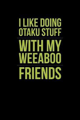 I Like Doing Otaku Stuff With My Weeaboo Friends by Green Cow Land image