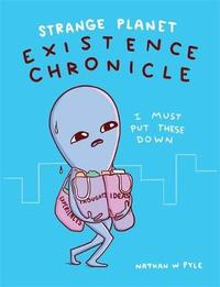 Strange Planet: Existence Chronicle by Nathan W Pyle