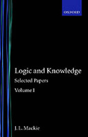 Selected Papers: Volume I: Logic and Knowledge by J.L. Mackie image