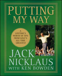 Putting My Way by Jack Nicklaus