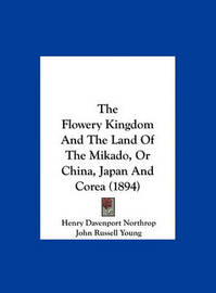The Flowery Kingdom and the Land of the Mikado, or China, Japan and Corea (1894) by Henry Davenport Northrop image