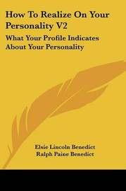 How to Realize on Your Personality V2: What Your Profile Indicates about Your Personality by Elsie Lincoln Benedict image