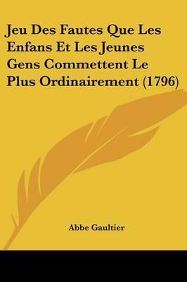 Jeu Des Fautes Que Les Enfans Et Les Jeunes Gens Commettent Le Plus Ordinairement (1796) by Abbe Gaultier image