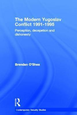 Perception and Reality in the Modern Yugoslav Conflict by Brendan O'Shea