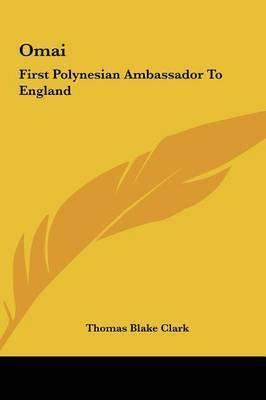 Omai: First Polynesian Ambassador to England by Thomas Blake Clark