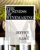 The Business of Winemaking by Jeffry L Lamy