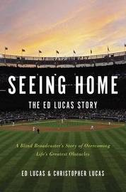Seeing Home: The Ed Lucas Story by Ed Lucas