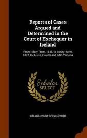 Reports of Cases Argued and Determined in the Court of Exchequer in Ireland image