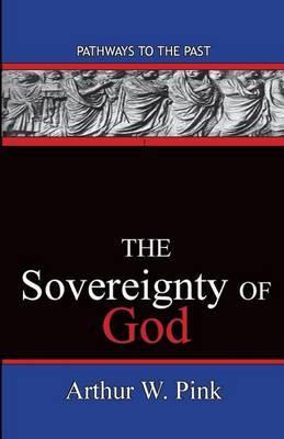 The Sovereignty Of God by Arthur Washington Pink