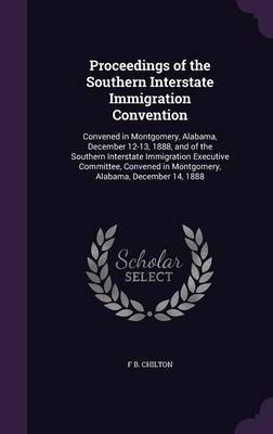 Proceedings of the Southern Interstate Immigration Convention by F B Chilton