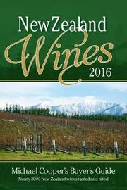 New Zealand Wines: Michael Cooper's Buyer's Guide: 2016 by Michael Cooper