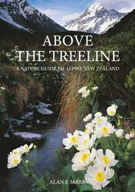 Above the Treeline: A Nature Guide to the New Zealand Mountains by Alan Mark