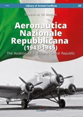 Aeronautica Nazionale Repubblicana (1943-1945). the Aviation of the Italian Social Republic by Eduardo Martinez