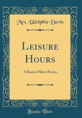 Leisure Hours by Mrs Udolphia Davis