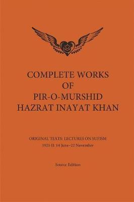 Complete Works of Pir-O-Murshid Hazrat Inayat Khan by Hazrat Inayat Khan