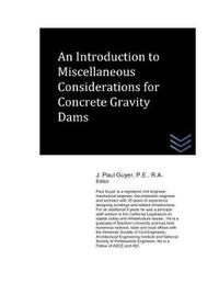An Introduction to Miscellaneous Considerations for Concrete Gravity Dams by J Paul Guyer