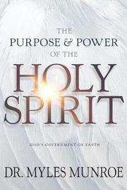 The Purpose and Power of the Holy Spirit by Myles Munroe