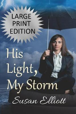 His Light, My Storm Large Print by Susan Elliott