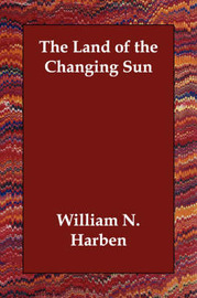 The Land of the Changing Sun by William N. Harben image
