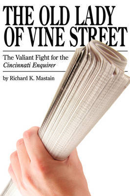 The Old Lady of Vine Street: The Valiant Fight for the Cincinnati Enquirer by Richard K. Mastain image